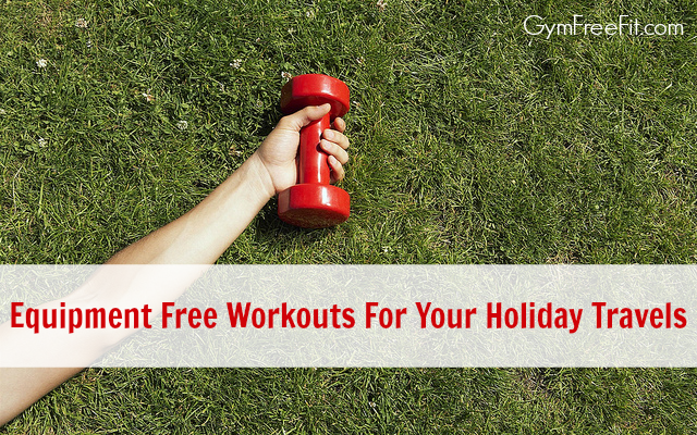 Equipment Free Workouts For Your Holiday Travels