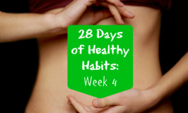 28 Days of Healthy Habits Week 4