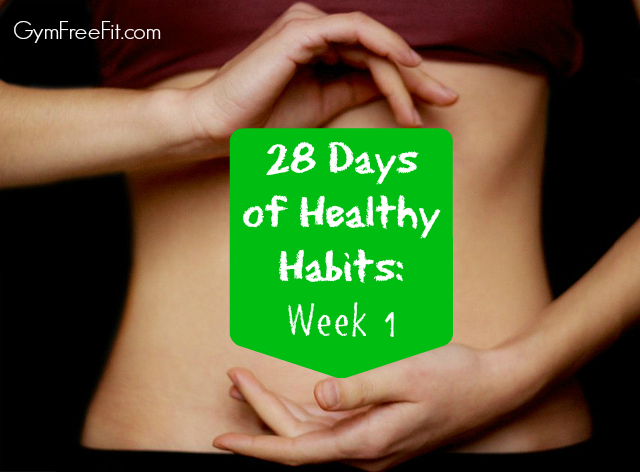 28 Days of Healthy Habits: Week 1
